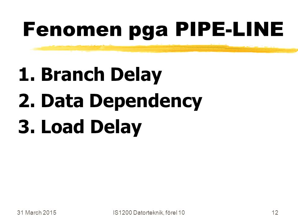 31 March 2015IS1200 Datorteknik, förel 1012 Fenomen pga PIPE-LINE 1.