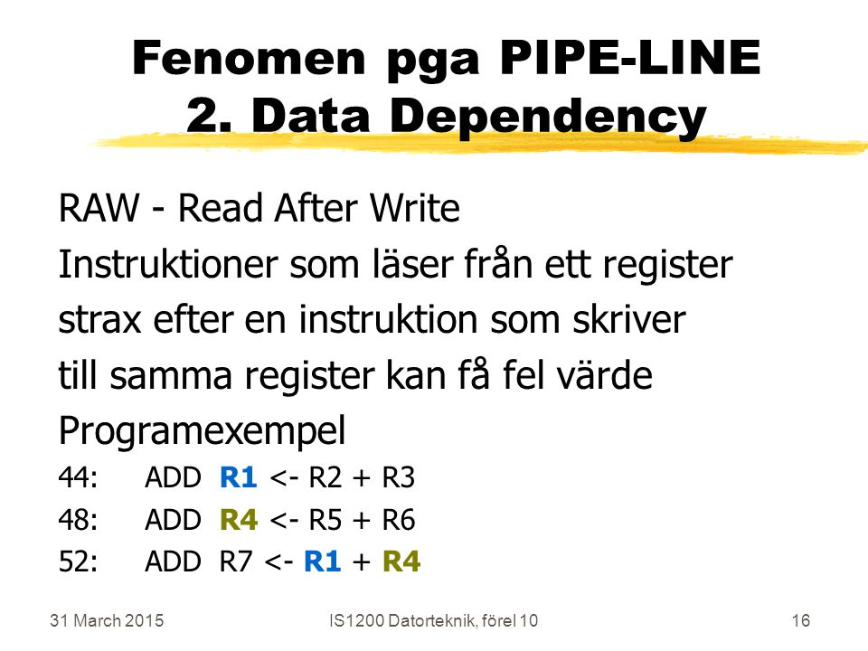31 March 2015IS1200 Datorteknik, förel 1016 Fenomen pga PIPE-LINE 2.