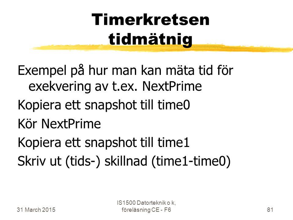 31 March 2015 IS1500 Datorteknik o k, föreläsning CE - F681 Timerkretsen tidmätnig Exempel på hur man kan mäta tid för exekvering av t.ex.