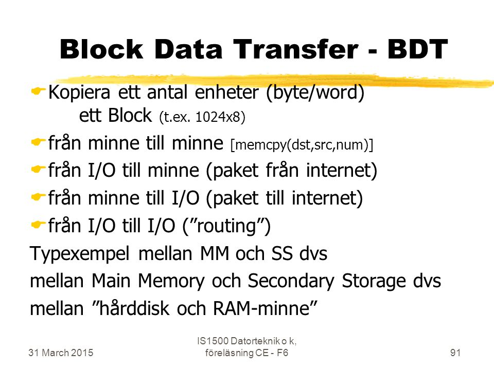 31 March 2015 IS1500 Datorteknik o k, föreläsning CE - F691 Block Data Transfer - BDT  Kopiera ett antal enheter (byte/word) ett Block (t.ex.