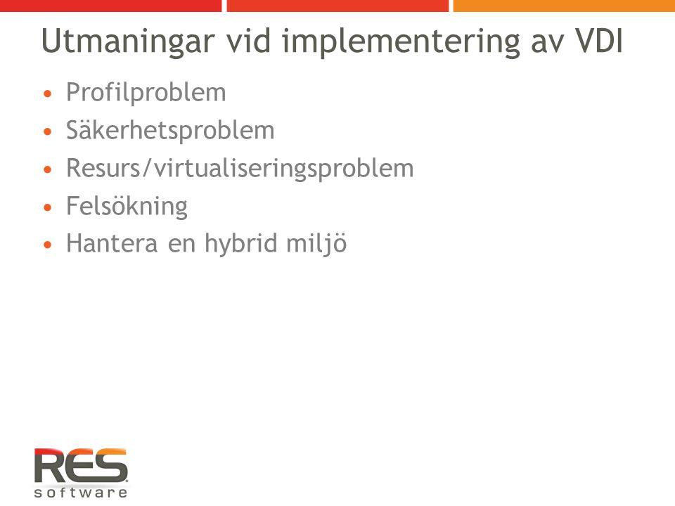 Utmaningar vid implementering av VDI Profilproblem Säkerhetsproblem Resurs/virtualiseringsproblem Felsökning Hantera en hybrid miljö
