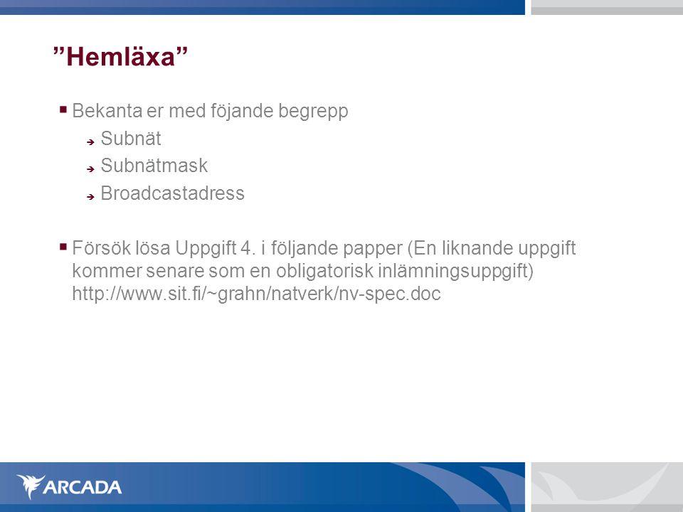 Hemläxa  Bekanta er med föjande begrepp  Subnät  Subnätmask  Broadcastadress  Försök lösa Uppgift 4.