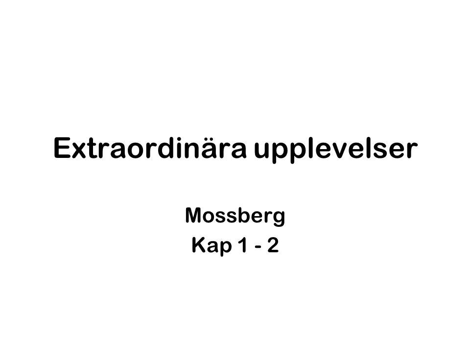 Extraordinära upplevelser Mossberg Kap 1 - 2