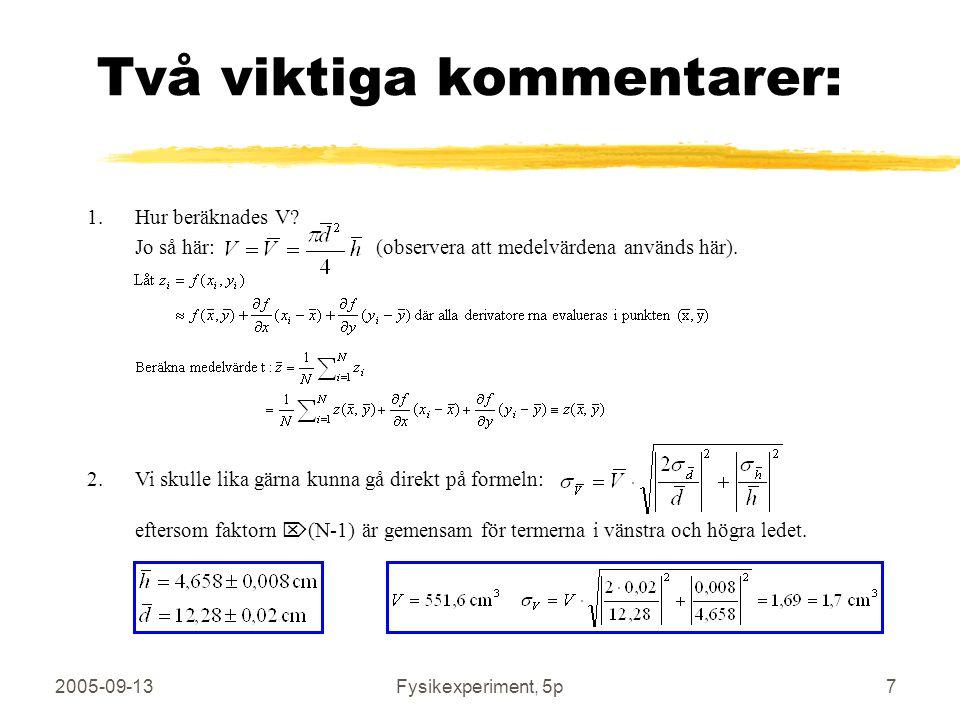 2005-09-13Fysikexperiment, 5p7 1.Hur beräknades V? Jo så här: (observera att medelvärdena används här). 2.Vi skulle lika gärna kunna gå direkt på form