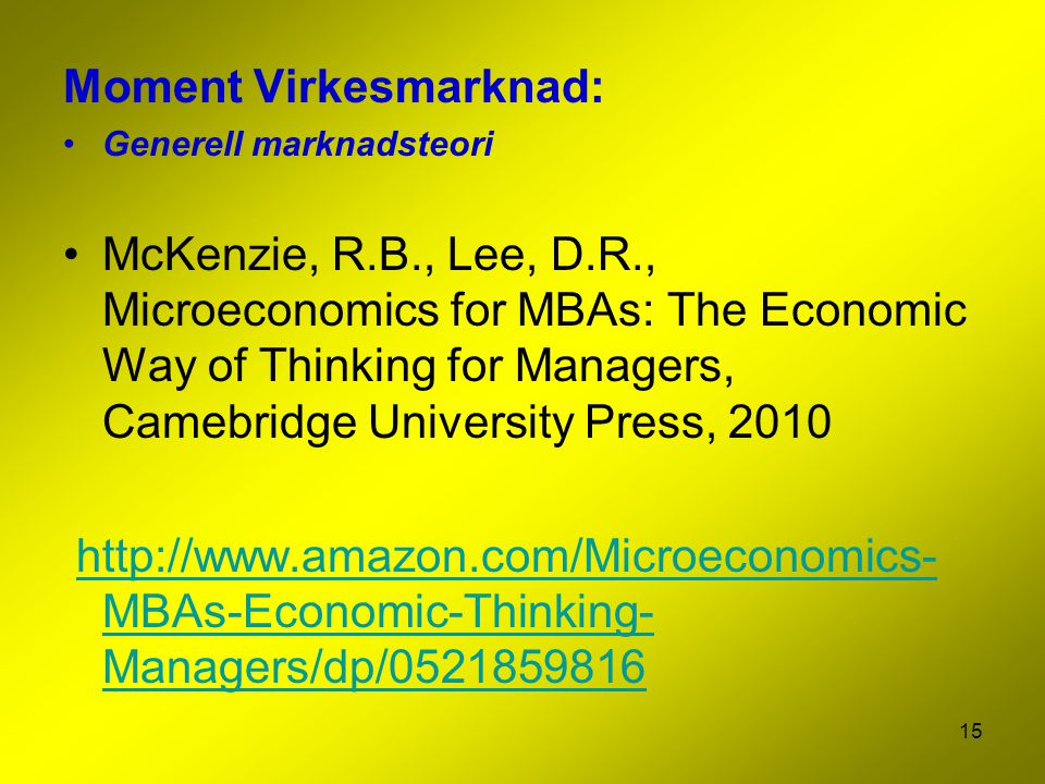 15 Moment Virkesmarknad: Generell marknadsteori McKenzie, R.B., Lee, D.R., Microeconomics for MBAs: The Economic Way of Thinking for Managers, Camebridge University Press, 2010 http://www.amazon.com/Microeconomics- MBAs-Economic-Thinking- Managers/dp/0521859816http://www.amazon.com/Microeconomics- MBAs-Economic-Thinking- Managers/dp/0521859816