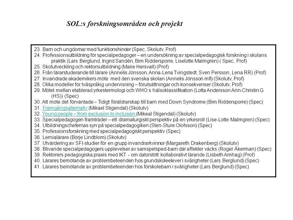 SOL:s forskningsområden och projekt 23. Barn och ungdomar med funktionshinder (Spec, Skolutv, Prof) 24. Professionsutbildning för specialpedagoger – e