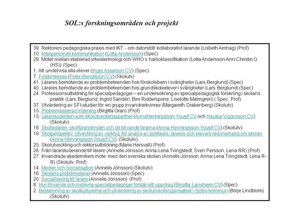 SOL:s forskningsområden och projekt 39. Rektorers pedagogiska praxis med IKT - om datorstött kollaborativt lärande (Lisbeth Amhag) (Prof) 10. Interper