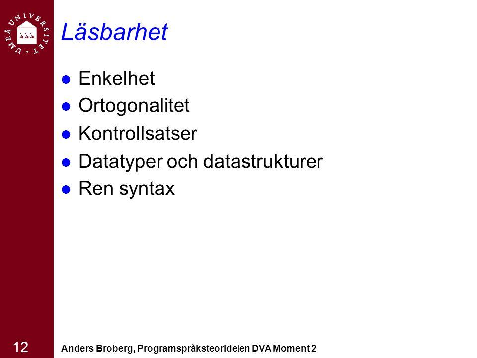Anders Broberg, Programspråksteoridelen DVA Moment 2 12 Läsbarhet Enkelhet Ortogonalitet Kontrollsatser Datatyper och datastrukturer Ren syntax