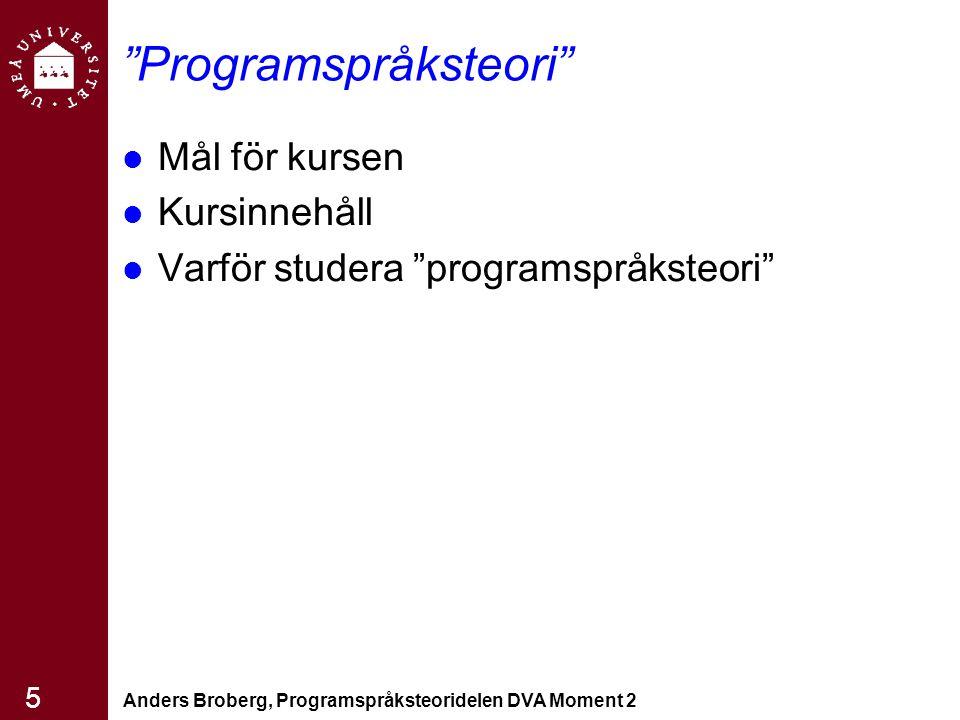 "Anders Broberg, Programspråksteoridelen DVA Moment 2 5 ""Programspråksteori"" Mål för kursen Kursinnehåll Varför studera ""programspråksteori"""