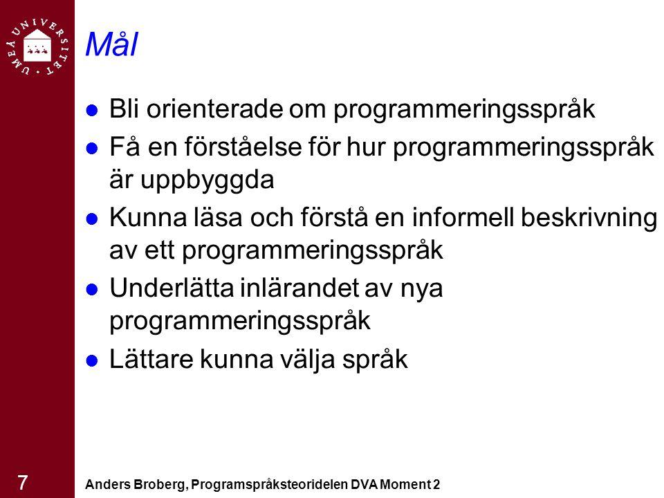 Anders Broberg, Programspråksteoridelen DVA Moment 2 7 Mål Bli orienterade om programmeringsspråk Få en förståelse för hur programmeringsspråk är uppb