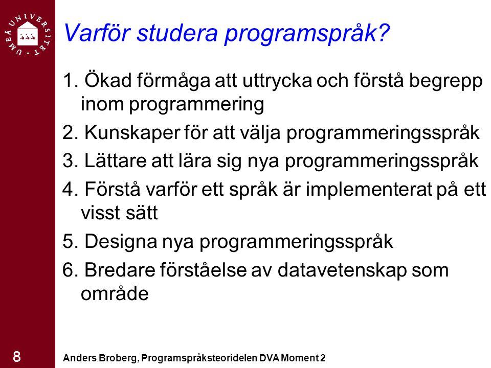 Anders Broberg, Programspråksteoridelen DVA Moment 2 8 Varför studera programspråk? 1. Ökad förmåga att uttrycka och förstå begrepp inom programmering