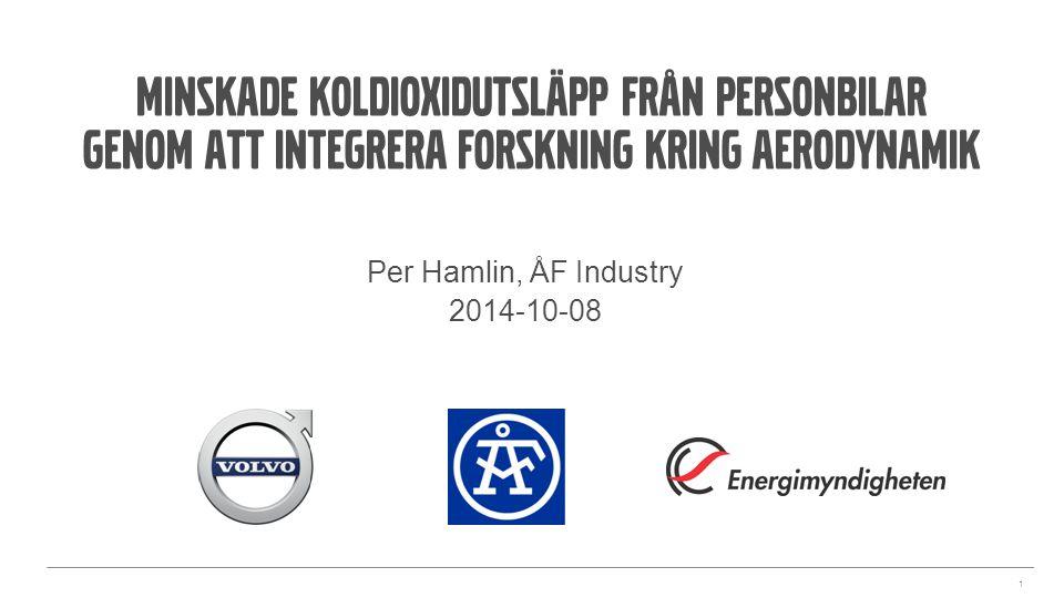 Per Hamlin, ÅF Industry 2014-10-08 1 Minskade koldioxidutsläpp från personbilar genom att integrera forskning kring aerodynamik