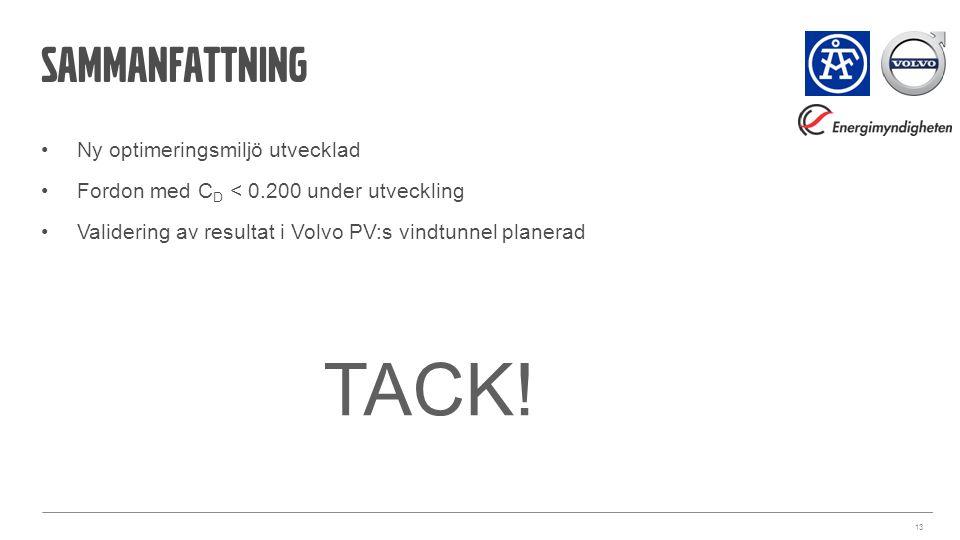 sammanfattning Ny optimeringsmiljö utvecklad Fordon med C D < 0.200 under utveckling Validering av resultat i Volvo PV:s vindtunnel planerad 13 TACK!