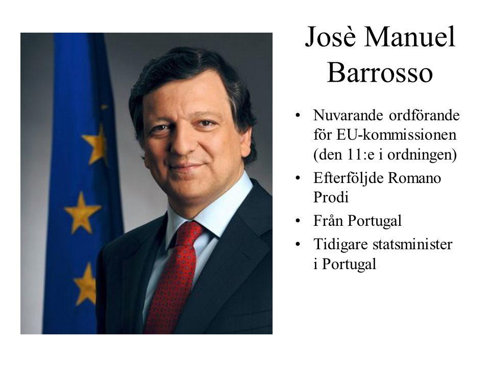 Josè Manuel Barrosso Nuvarande ordförande för EU-kommissionen (den 11:e i ordningen) Efterföljde Romano Prodi Från Portugal Tidigare statsminister i P