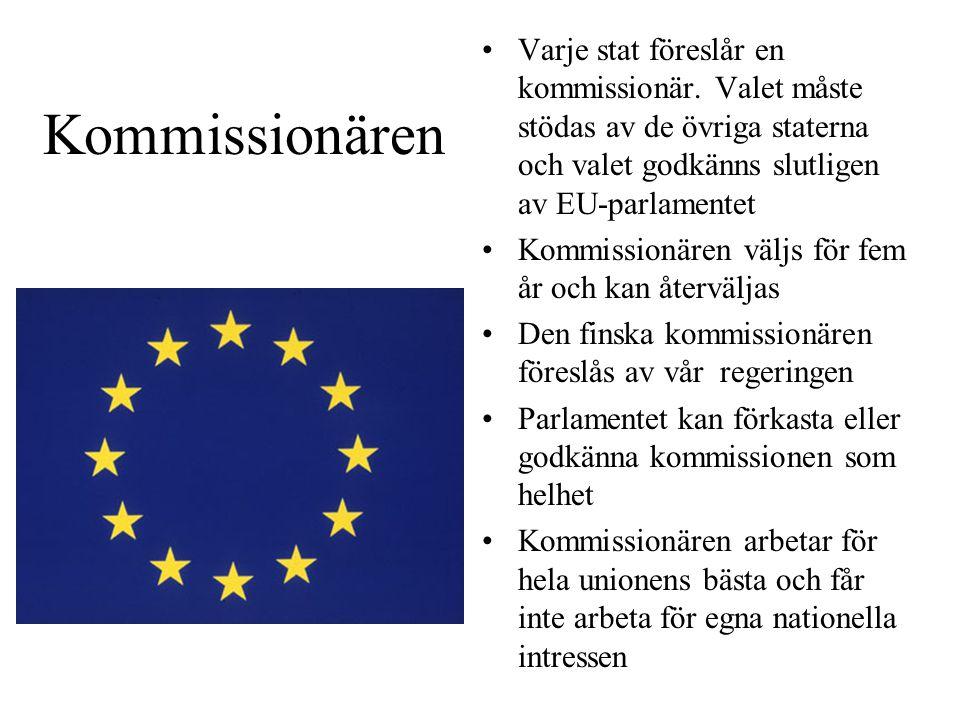 Kommissionären Varje stat föreslår en kommissionär. Valet måste stödas av de övriga staterna och valet godkänns slutligen av EU-parlamentet Kommission