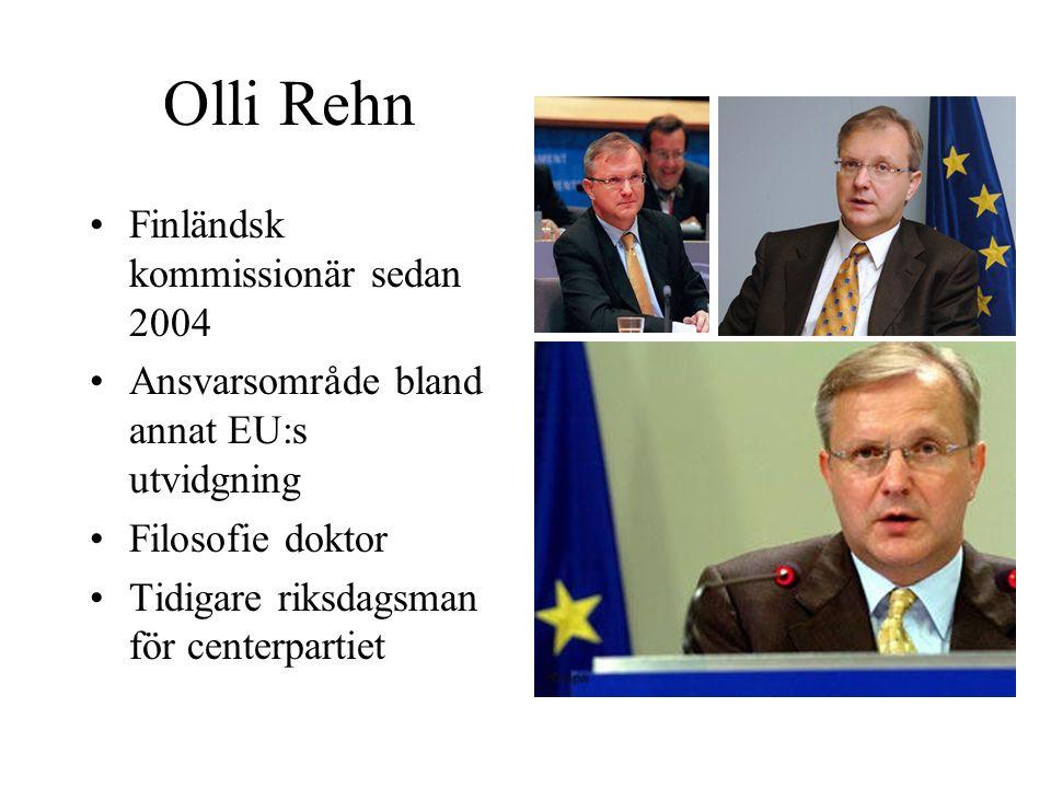 Olli Rehn Finländsk kommissionär sedan 2004 Ansvarsområde bland annat EU:s utvidgning Filosofie doktor Tidigare riksdagsman för centerpartiet
