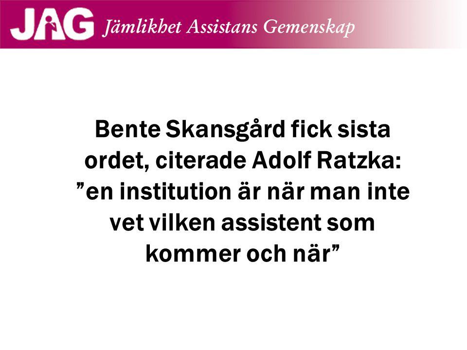 """Bente Skansgård fick sista ordet, citerade Adolf Ratzka: """"en institution är när man inte vet vilken assistent som kommer och när"""""""