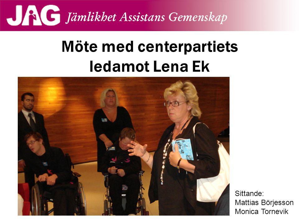 Möte med centerpartiets ledamot Lena Ek Sittande: Mattias Börjesson Monica Tornevik