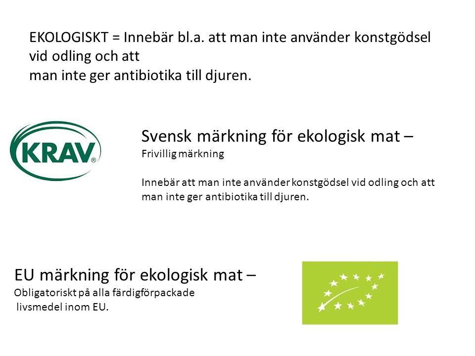 Svensk märkning för ekologisk mat – Frivillig märkning Innebär att man inte använder konstgödsel vid odling och att man inte ger antibiotika till djur