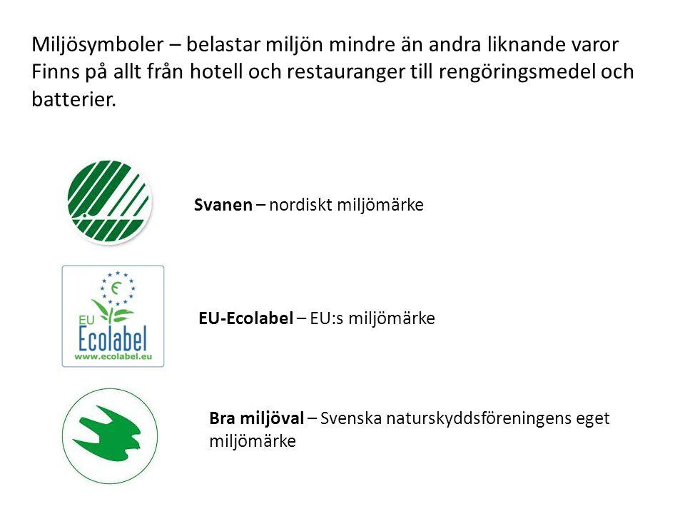 Svanen – nordiskt miljömärke Miljösymboler – belastar miljön mindre än andra liknande varor Finns på allt från hotell och restauranger till rengörings