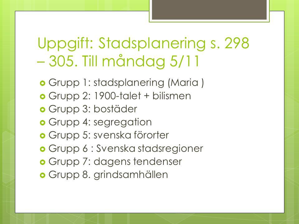 Uppgift: Stadsplanering s. 298 – 305. Till måndag 5/11  Grupp 1: stadsplanering (Maria )  Grupp 2: 1900-talet + bilismen  Grupp 3: bostäder  Grupp