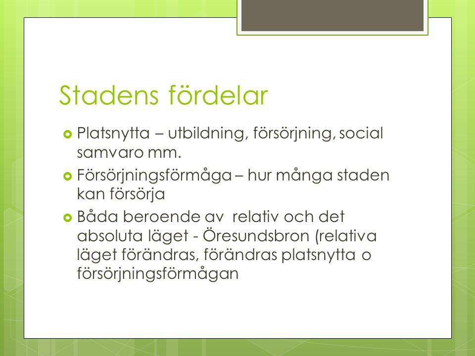 Stadens fördelar  Platsnytta – utbildning, försörjning, social samvaro mm.