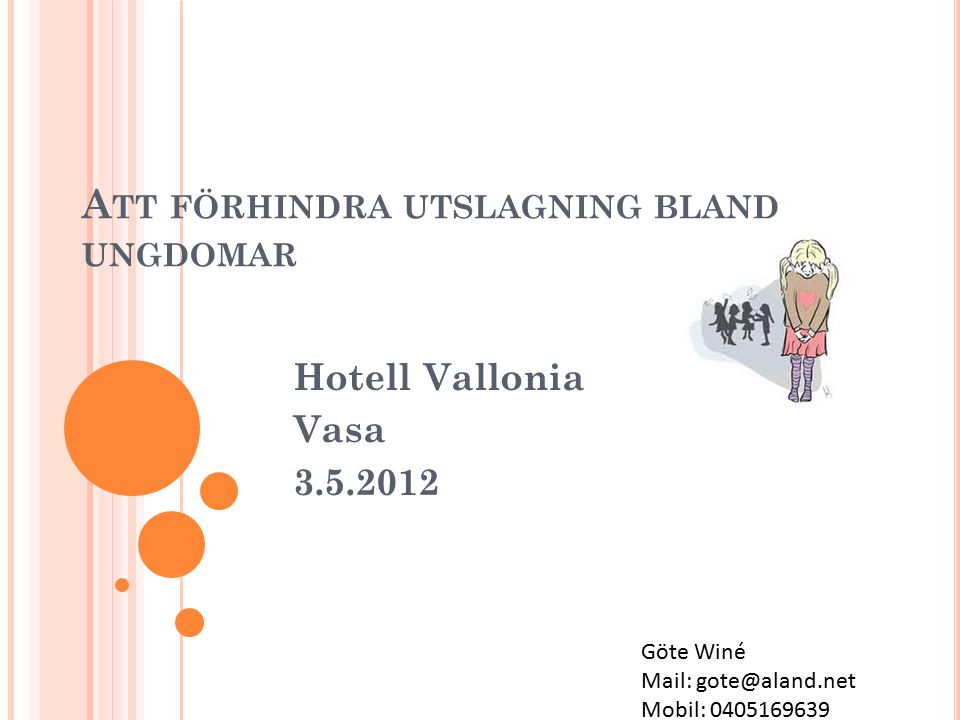 A TT FÖRHINDRA UTSLAGNING BLAND UNGDOMAR Hotell Vallonia Vasa 3.5.2012 Göte Winé Mail: gote@aland.net Mobil: 0405169639