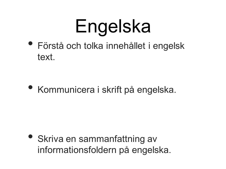 Engelska Förstå och tolka innehållet i engelsk text. Kommunicera i skrift på engelska. Skriva en sammanfattning av informationsfoldern på engelska.