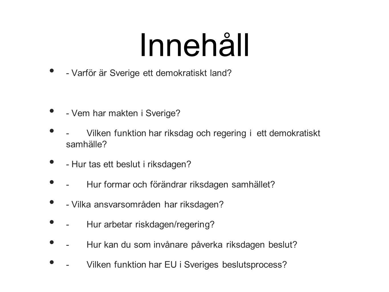 Innehåll - Varför är Sverige ett demokratiskt land? - Vem har makten i Sverige? - Vilken funktion har riksdag och regering i ett demokratiskt samhälle