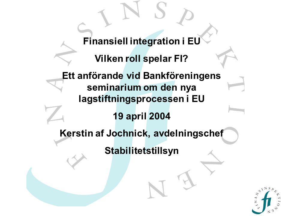 Finansiell integration i EU Vilken roll spelar FI? Ett anförande vid Bankföreningens seminarium om den nya lagstiftningsprocessen i EU 19 april 2004 K