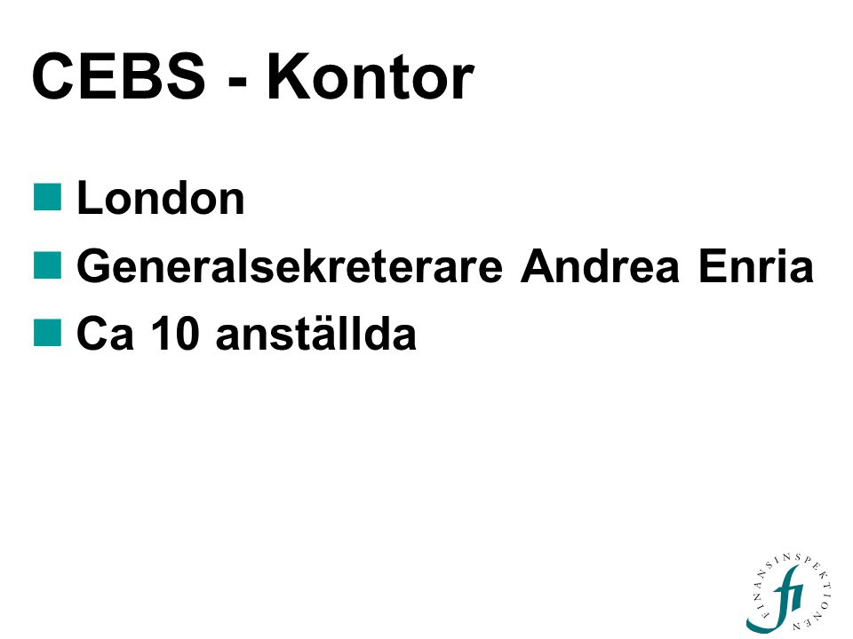 CEBS - Kontor London Generalsekreterare Andrea Enria Ca 10 anställda