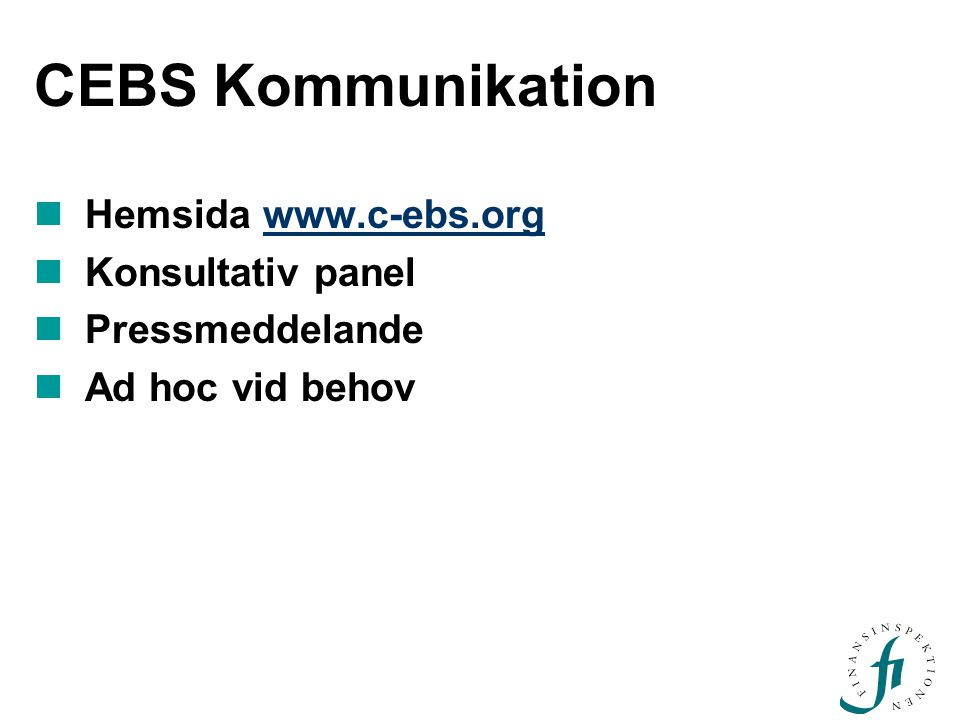 CEBS Kommunikation Hemsida www.c-ebs.orgwww.c-ebs.org Konsultativ panel Pressmeddelande Ad hoc vid behov