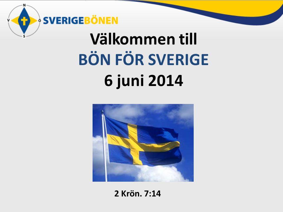 Välkommen till BÖN FÖR SVERIGE 6 juni 2014 2 Krön. 7:14