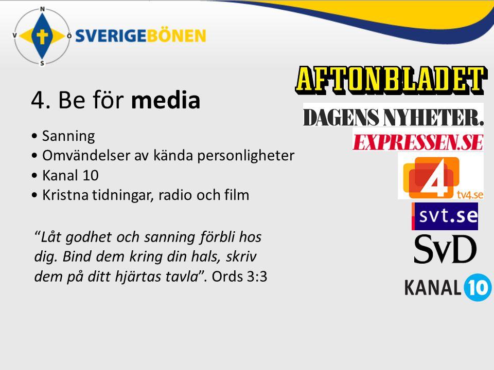 4. Be för media Låt godhet och sanning förbli hos dig.