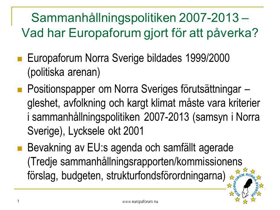 www.europaforum.nu 1 Sammanhållningspolitiken 2007-2013 – Vad har Europaforum gjort för att påverka? Europaforum Norra Sverige bildades 1999/2000 (pol