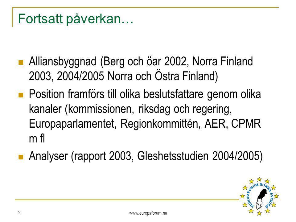 www.europaforum.nu 2 Fortsatt påverkan… Alliansbyggnad (Berg och öar 2002, Norra Finland 2003, 2004/2005 Norra och Östra Finland) Position framförs ti