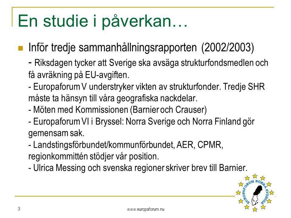 www.europaforum.nu 3 En studie i påverkan… Inför tredje sammanhållningsrapporten (2002/2003) - Riksdagen tycker att Sverige ska avsäga strukturfondsme