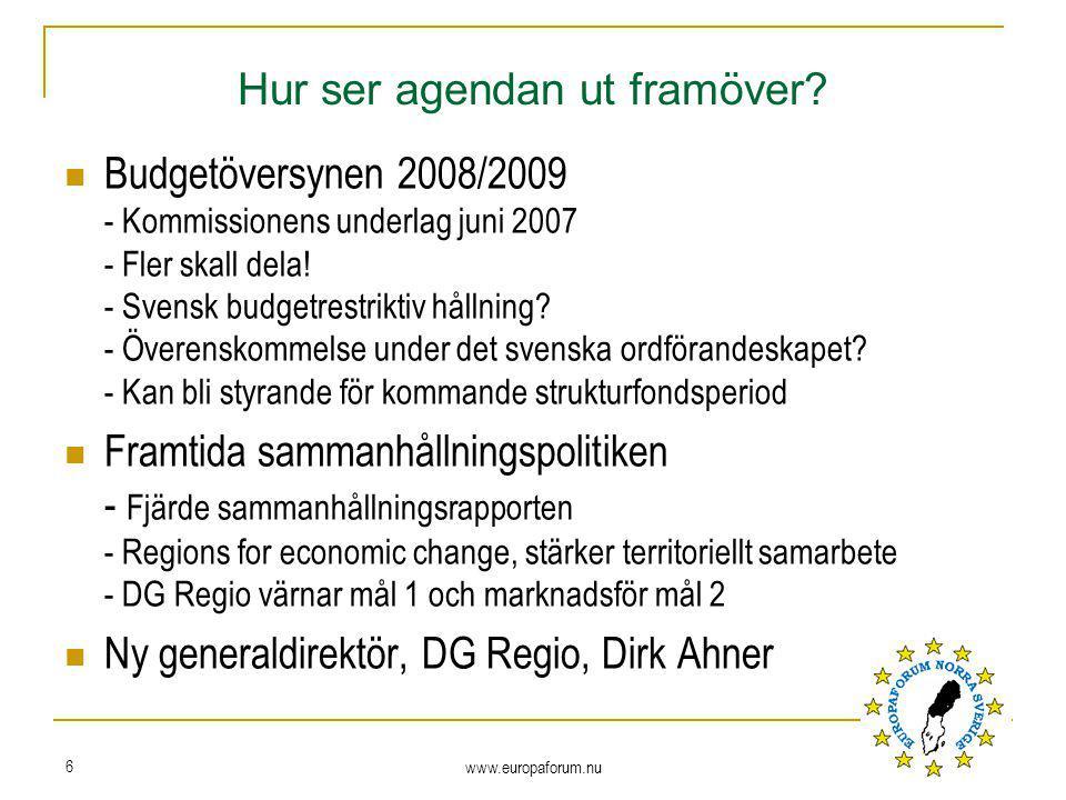 www.europaforum.nu 6 Hur ser agendan ut framöver? Budgetöversynen 2008/2009 - Kommissionens underlag juni 2007 - Fler skall dela! - Svensk budgetrestr