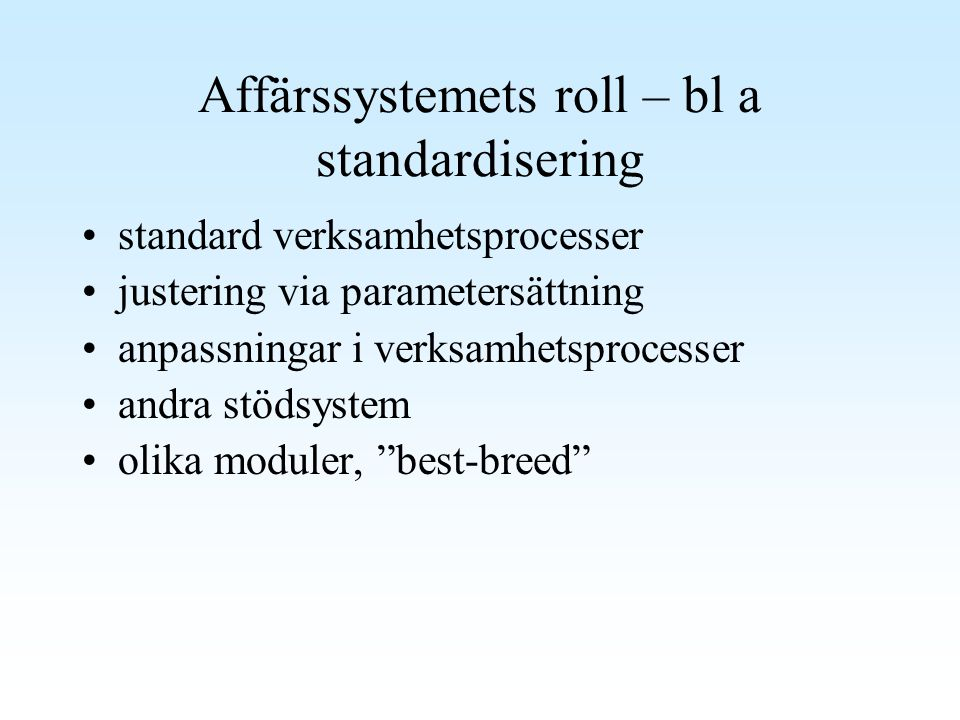 Affärssystem - integration..means that the accounting system talks to the sales system, which talks to the production system and so on.
