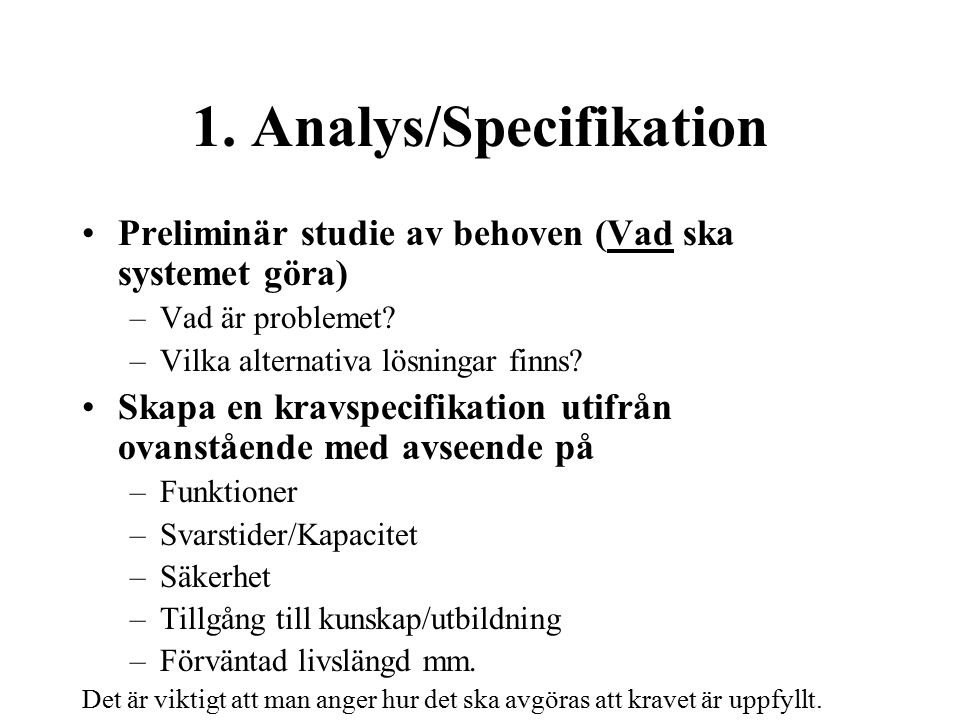 1. Analys/Specifikation Preliminär studie av behoven (Vad ska systemet göra) –Vad är problemet.