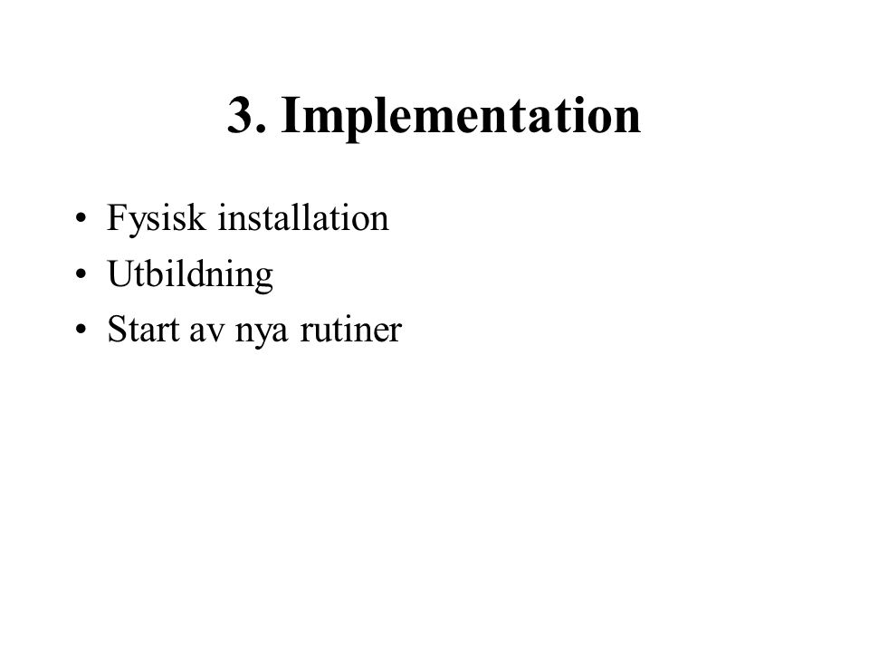3. Implementation Fysisk installation Utbildning Start av nya rutiner