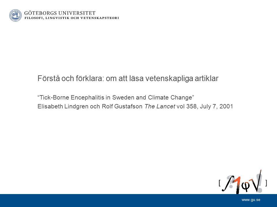 www.gu.se Tick-Borne Encephalitis in Sweden and Climate Change Elisabeth Lindgren och Rolf Gustafson The Lancet vol 358, July 7, 2001 Förstå och förklara: om att läsa vetenskapliga artiklar