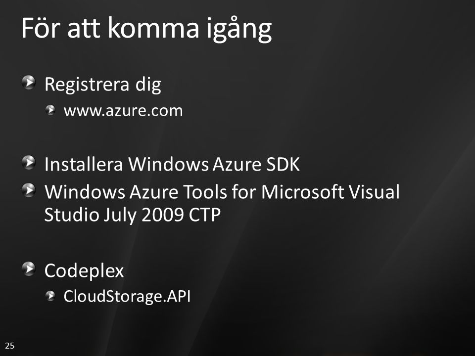 25 För att komma igång Registrera dig www.azure.com Installera Windows Azure SDK Windows Azure Tools for Microsoft Visual Studio July 2009 CTP Codeple