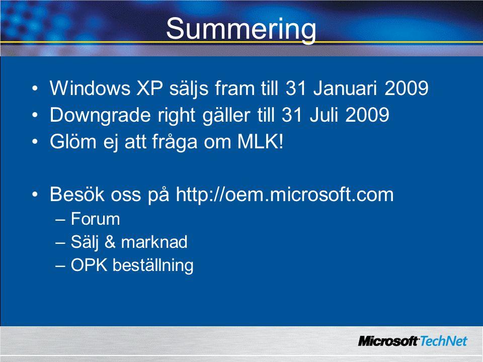 Summering Windows XP säljs fram till 31 Januari 2009 Downgrade right gäller till 31 Juli 2009 Glöm ej att fråga om MLK.