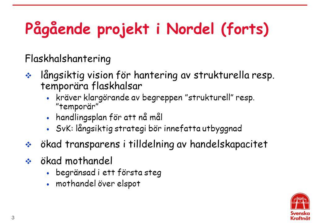 3 Pågående projekt i Nordel (forts) Flaskhalshantering  långsiktig vision för hantering av strukturella resp. temporära flaskhalsar kräver klargörand