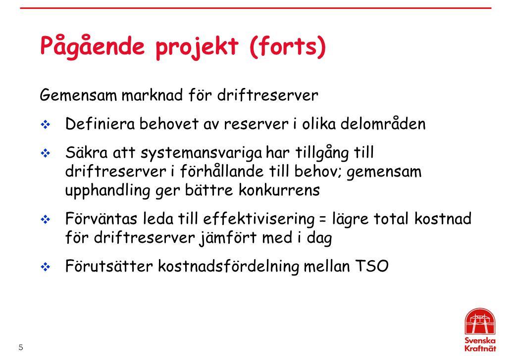 5 Pågående projekt (forts) Gemensam marknad för driftreserver  Definiera behovet av reserver i olika delområden  Säkra att systemansvariga har tillgång till driftreserver i förhållande till behov; gemensam upphandling ger bättre konkurrens  Förväntas leda till effektivisering = lägre total kostnad för driftreserver jämfört med i dag  Förutsätter kostnadsfördelning mellan TSO
