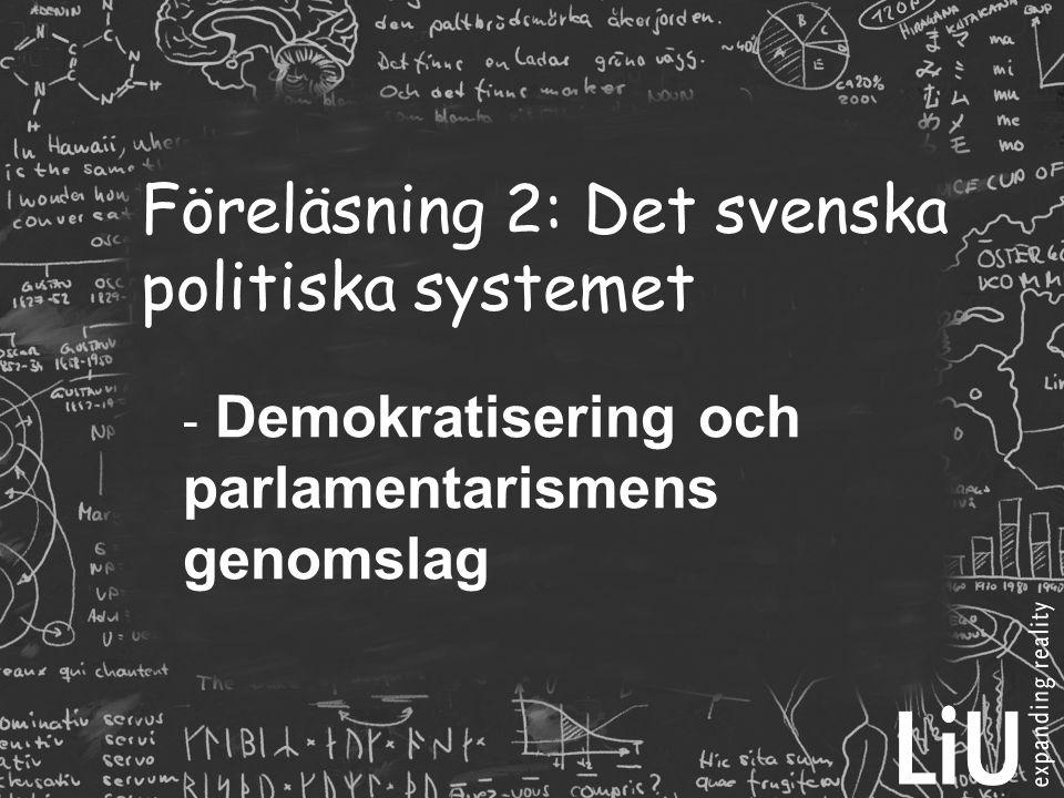 Föreläsning 2: Det svenska politiska systemet - Demokratisering och parlamentarismens genomslag