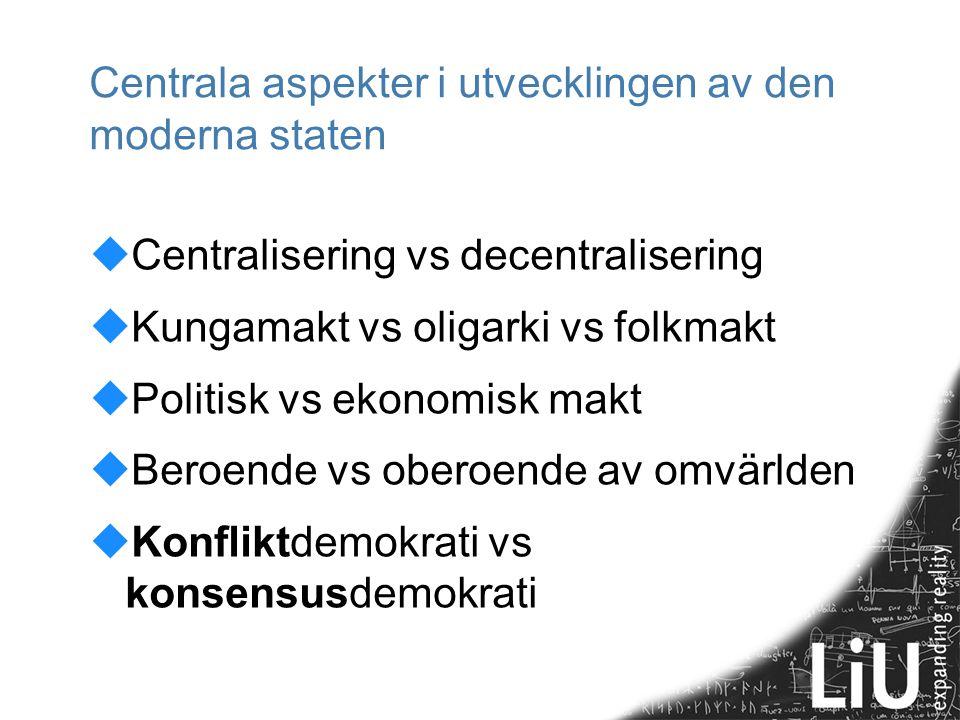 Centrala aspekter i utvecklingen av den moderna staten  Centralisering vs decentralisering  Kungamakt vs oligarki vs folkmakt  Politisk vs ekonomis