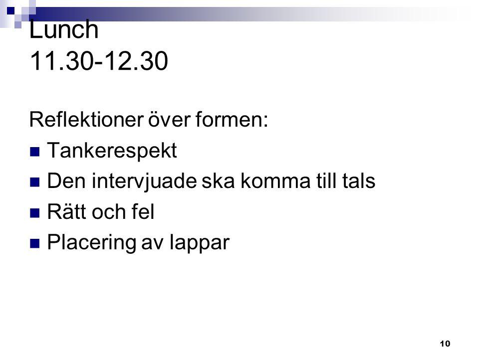 10 Lunch 11.30-12.30 Reflektioner över formen: Tankerespekt Den intervjuade ska komma till tals Rätt och fel Placering av lappar