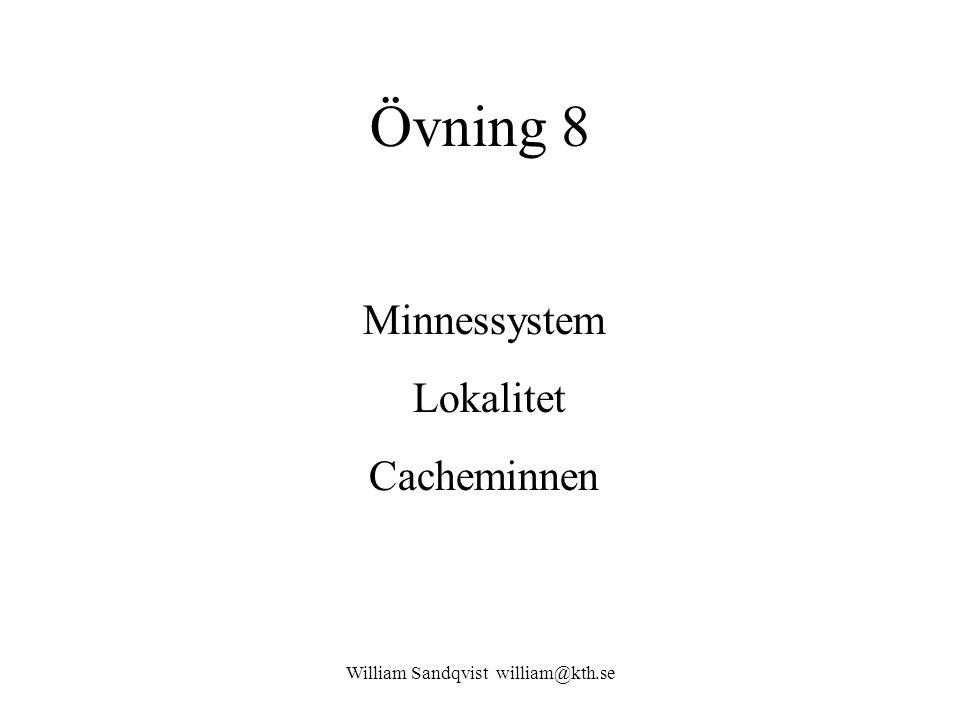 William Sandqvist william@kth.se Hitrate och accesstid Man önskar en genomsnittlig acesstid t AVG = 8 ns från ett minne som har acesstiden t M = 70 ns och ett cacheminne med acesstiden t C = 5 ns.